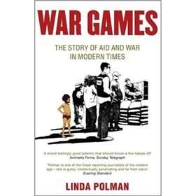 War Games: The Story of Aid and War in Modern Times. Linda Polman