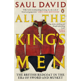 All The Kings Men: The British Redcoat in the Era of Sword and Musket