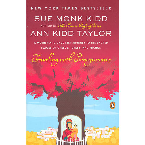 Traveling with Pomegranates: A Mother and Daughter Journey to the Sacred Places of Greece, Turkey, and France 9780143117971