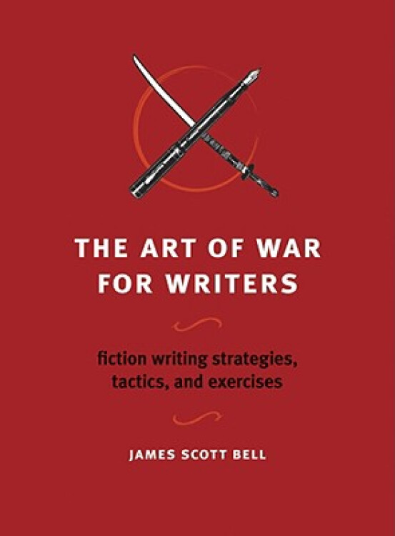 TheArtofWarforWriters:FictionWritingStrategies,Tactics,andExercises