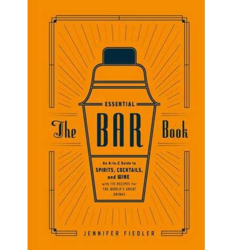 The Essential Bar Book  An A-to-Z Guide to Spiri