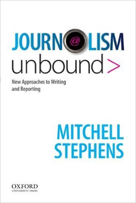 Journalism Unbound  New Approaches to Reporting