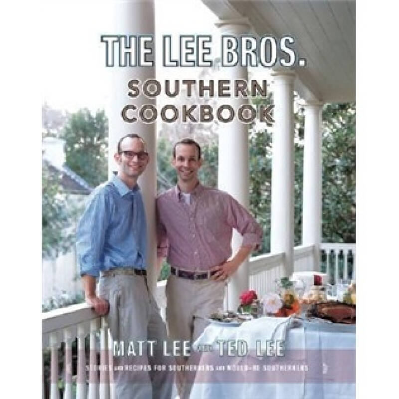 The Lee Brothers Southern Cookbook: Stories and Recipes for Southerners and Would-be Southerners