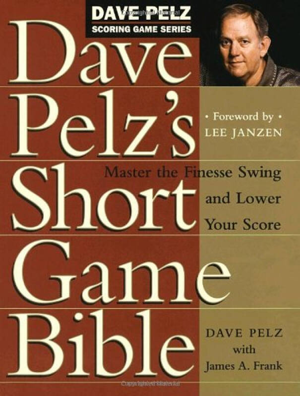 Dave Pelzs Short Game Bible  Master the Finesse