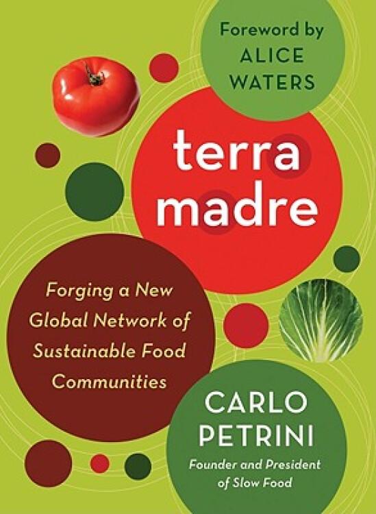 TerraMadre:ForgingaNewGlobalNetworkofSustainableFoodCommunities