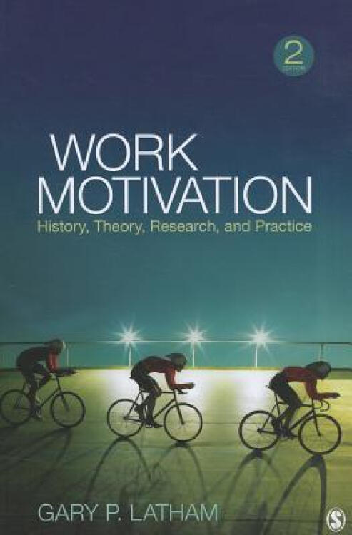 WorkMotivation:History,Theory,Research,andPractice