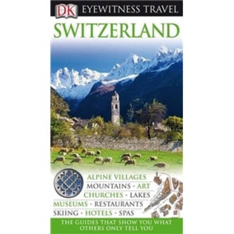 DK Eyewitness Travel Guide: Switzerland 目击者旅游指南:瑞士