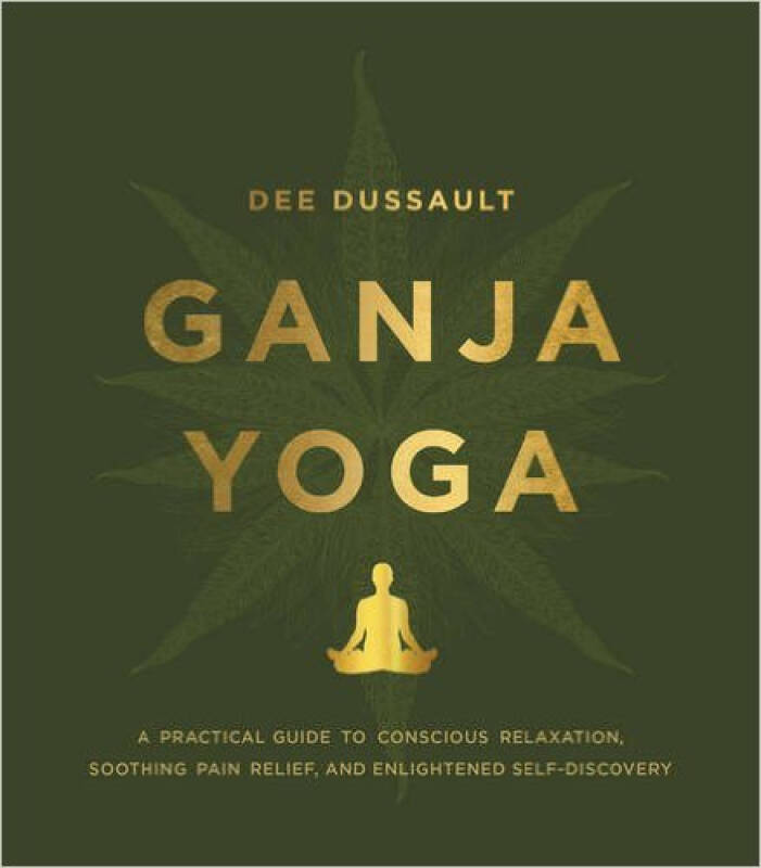 Ganja Yoga  A Practical Guide to Conscious Relax
