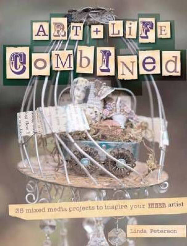 Art & Life Combined: 35 Mixed Media Projects to Inspire Your Inner Artist