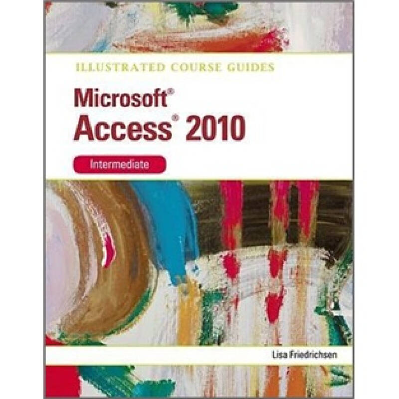 Illustrated Course Guide: Microsoft Access 2010 Intermediate [Spiral-bound]