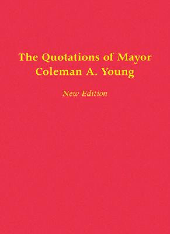 The Quotations of Mayor Coleman A. Young