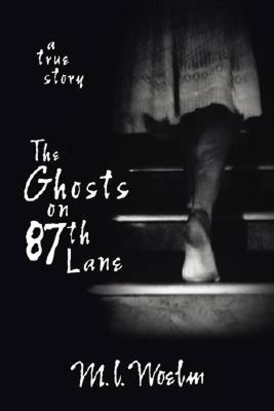 The Ghosts on 87th Lane: A True Story