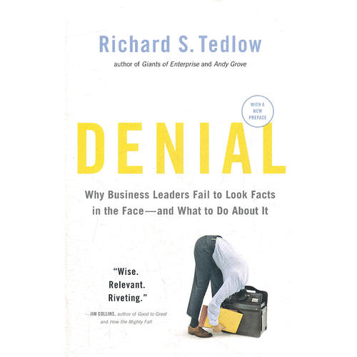 Denial: Why Business Leaders Fail to Look Facts in the Face and What to Do About It