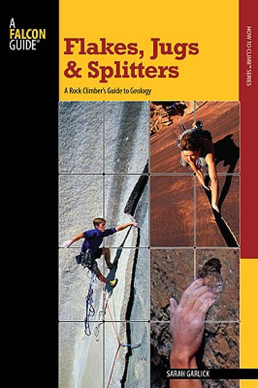 Flakes, Jugs, and Splitters: A Rock Climbers Guide to Geology