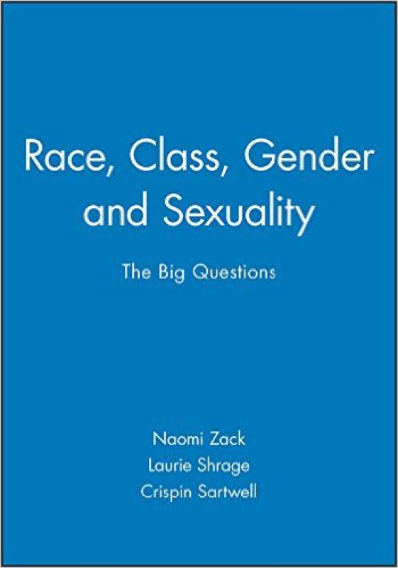 Race, Class, Gender and Sexuality: The Big Questions (Philosophy: The Big Questions)