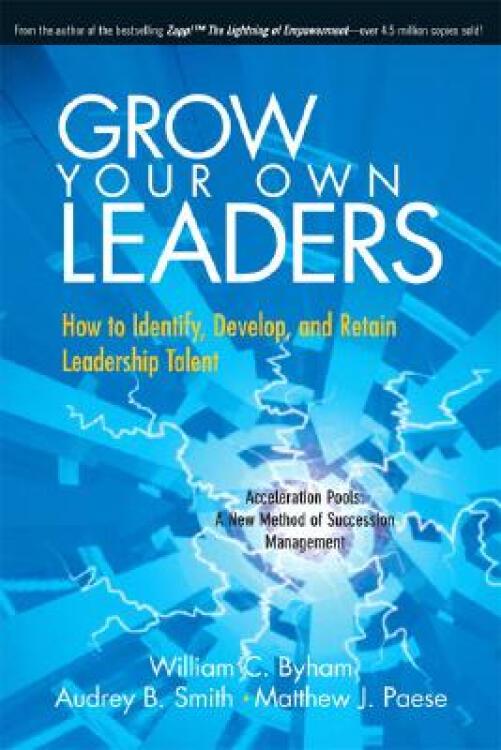 GrowYourOwnLeaders:HowtoIdentify,Develop,andRetainLeadershipTalent