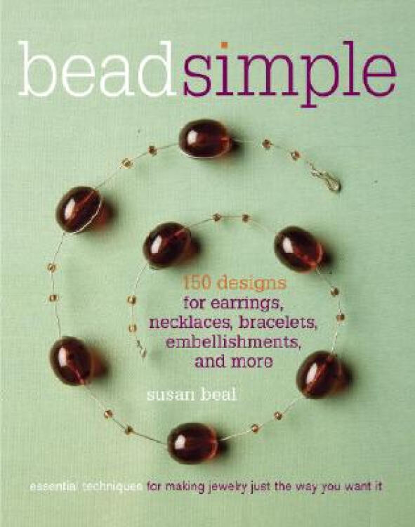 BeadSimple:150DesignsforEarrings,Necklaces,Bracelets,Embellishments,andMore