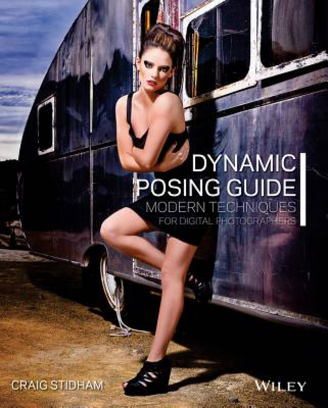 The Dynamic Posing Guide: Modern Techniques for Digital Photographers