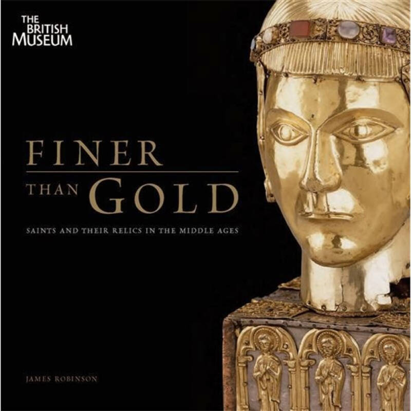 Finer Than Gold: Saints and Their Relics in the Middle Ages