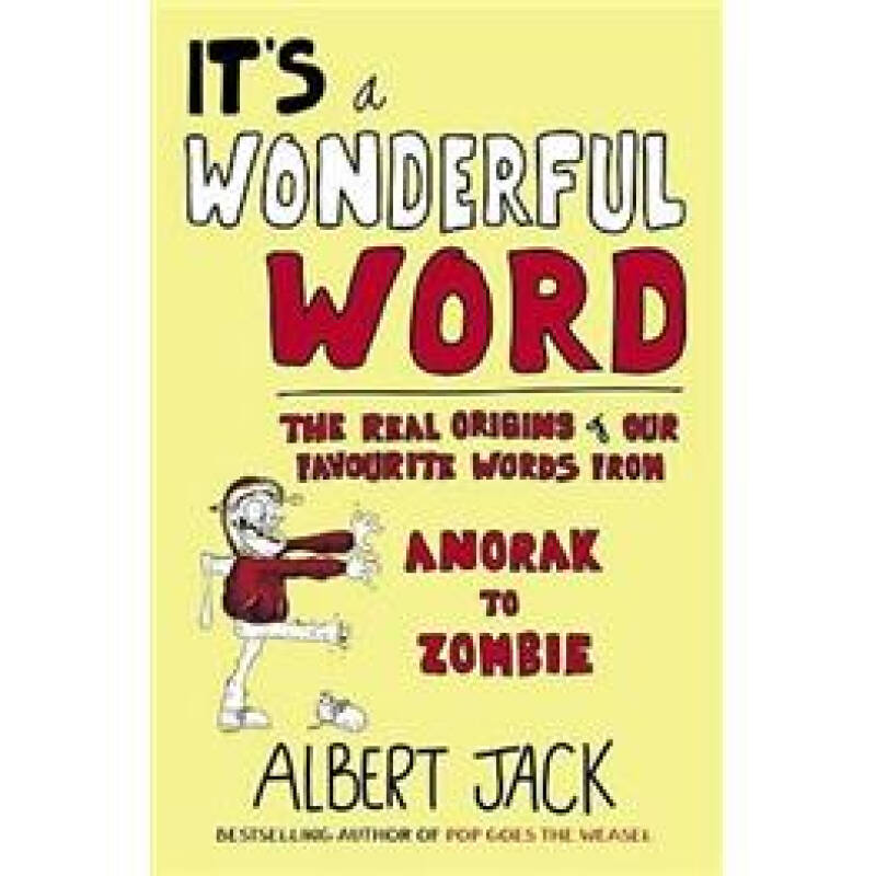 Its a Wonderful Word: The Real Origins of Our Favourite Words From Anorak to Zombie