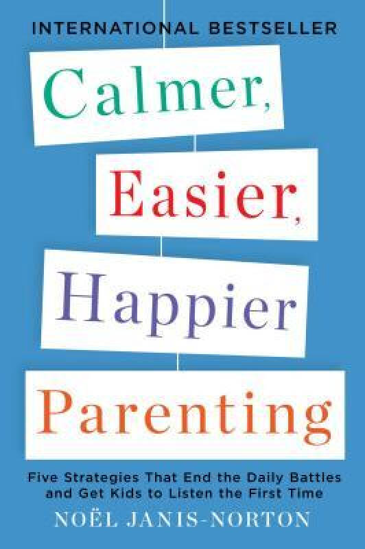Calmer, Easier, Happier Parenting  Five Strategi