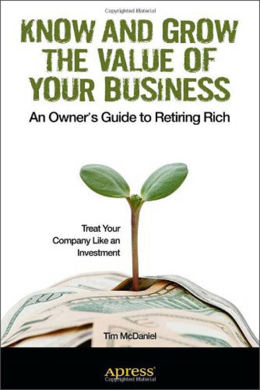 Know and Grow the Value of Your Business: An Owners Guide to Retiring Rich