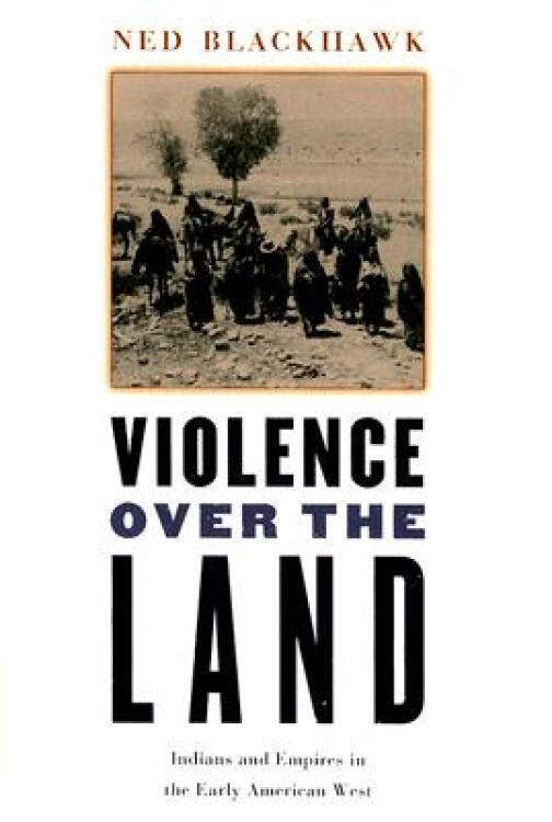 ViolenceOvertheLand:IndiansandEmpiresintheEarlyAmericanWest