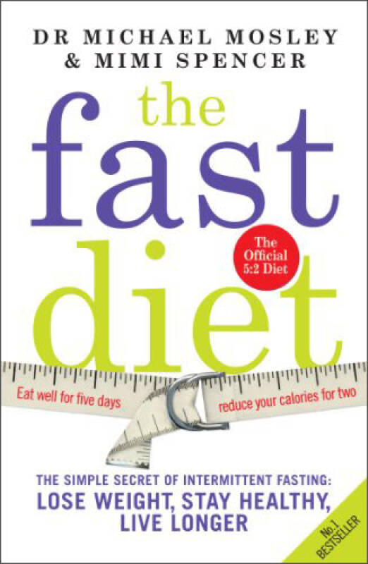 The Fast Diet: The Secret of Intermittent Fasting - Lose Weight, Stay Healthy, Live Longer