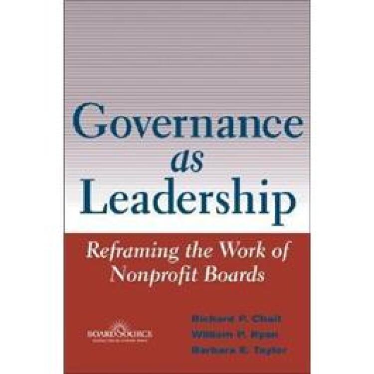 GovernanceasLeadership:ReframingtheWorkofNonprofitBoards