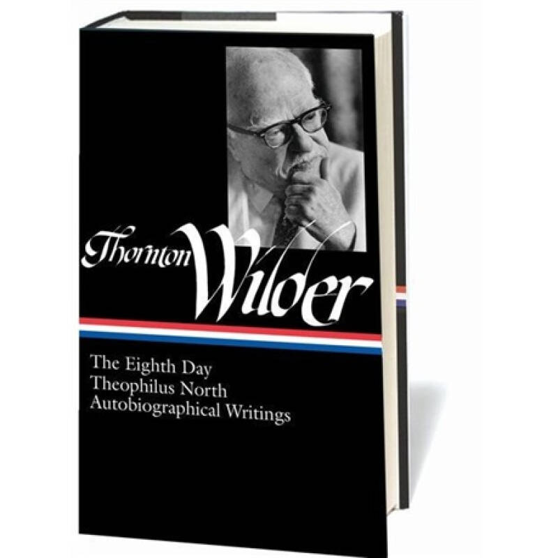 Thornton Wilder: The Eighth Day, Theophilus North, AutobiographicalWritings