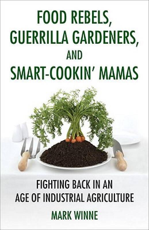 Food Rebels, Guerrilla Gardeners, and Smart-Cookin Mamas