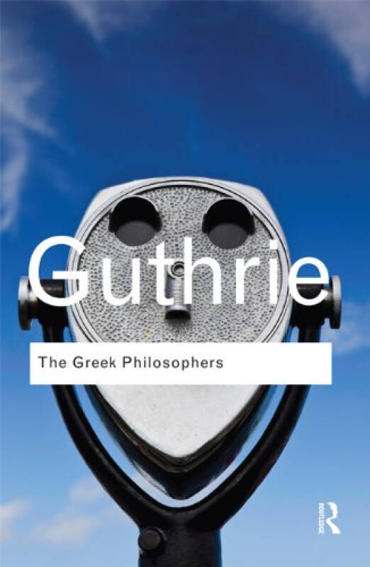 The Greek Philosophers: from Thales to Aristotle (Routledge Classics)[希腊哲学家]