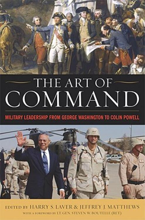 TheArtofCommand:MilitaryLeadershipfromGeorgeWashingtontoColinPowell