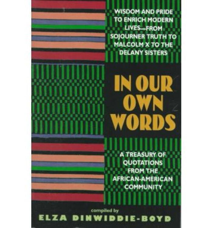 InOurOwnWords:ATreasuryofQuotationsfromtheAfrican-AmericanCommuntiy