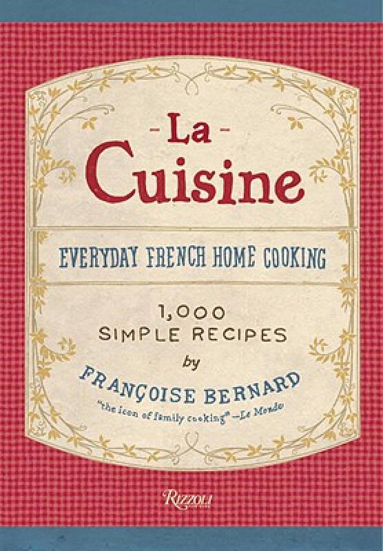La Cuisine La Cuisine: Everyday French Home Cooking Everyday French Home Cooking