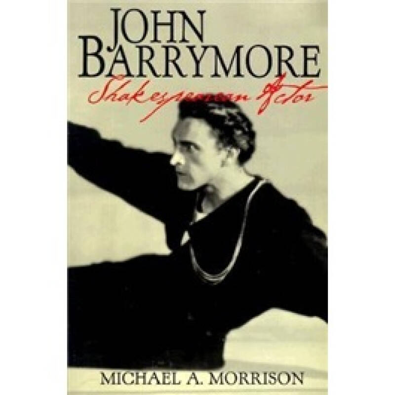 John Barrymore, Shakespearean Actor (Cambridge Studies in American Theatre and Drama)