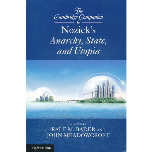 The Cambridge Companion to Nozicks  Anarchy, State, and Utopia