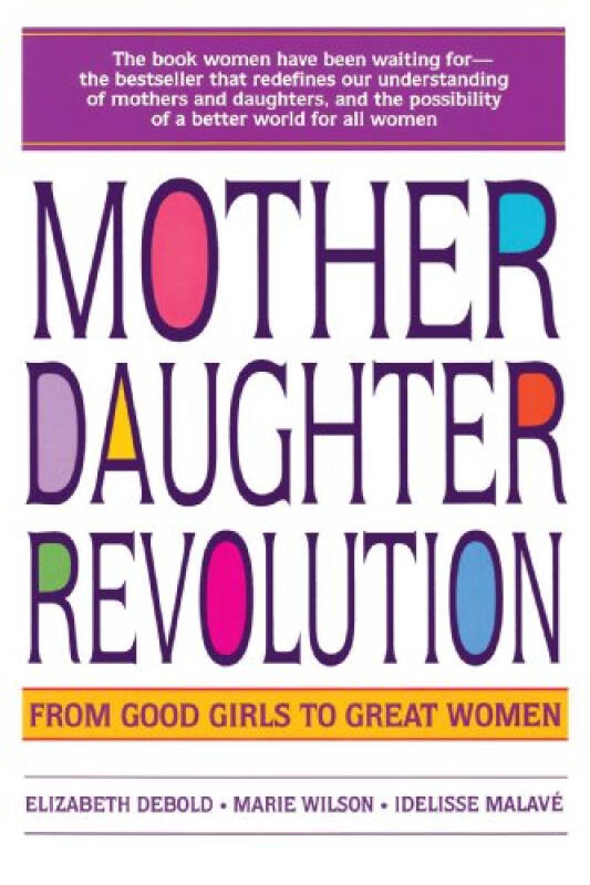 Mother Daughter Revolution  From Good Girls to G