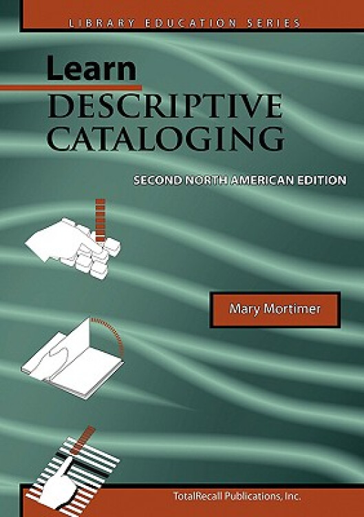 LearnDescriptiveCatalogingSecondNorthAmericanEdition(LibraryEducationSeries)