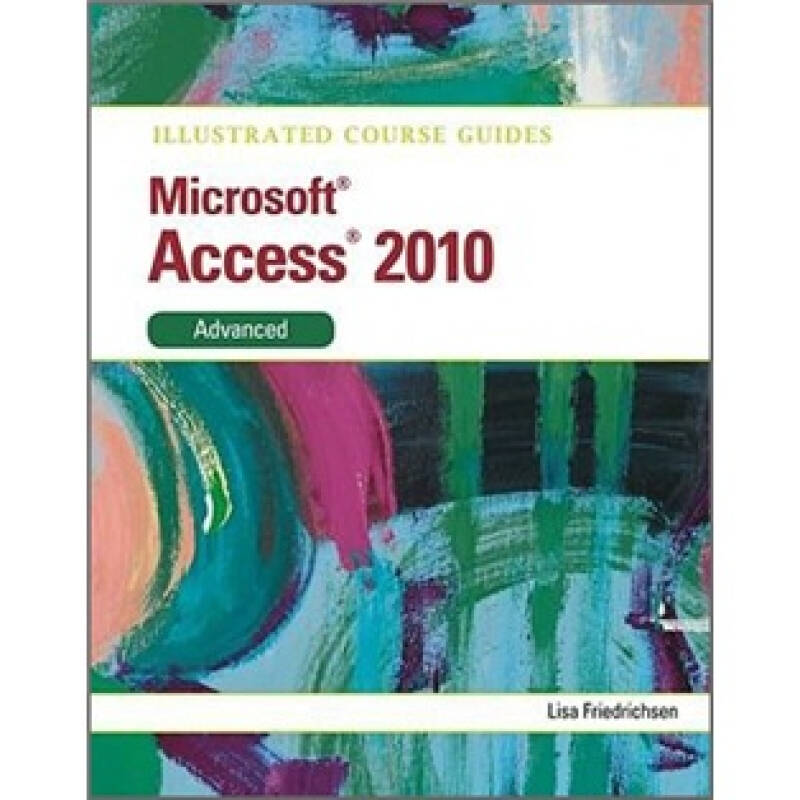 Illustrated Course Guide MS Office Access 2010 Advanced: Advanced (Illustrated Course Guides)