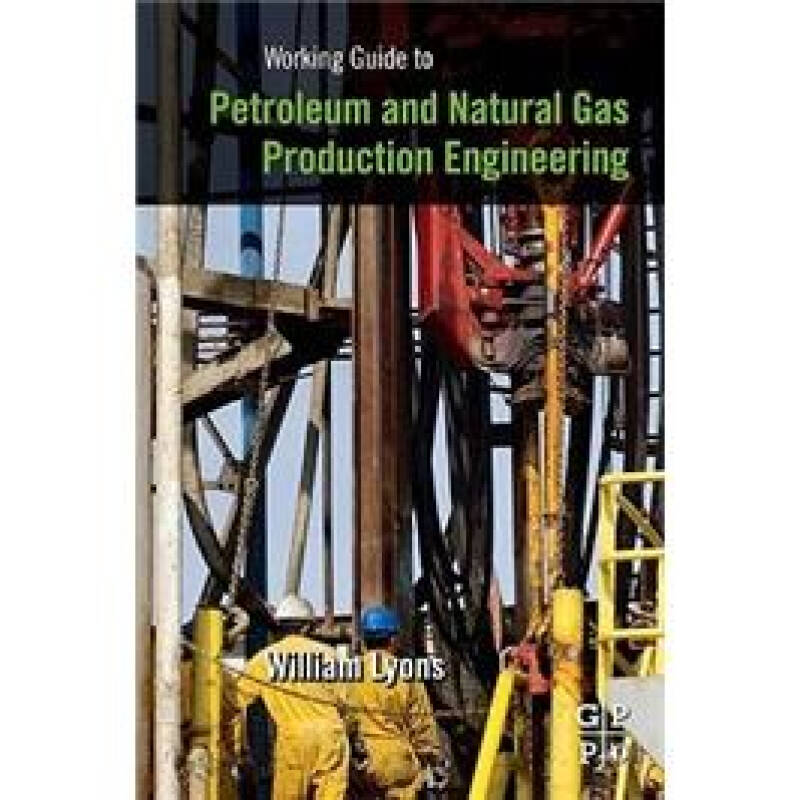 Working Guide to Petroleum and Natural Gas Production Engineering石油与天然气生产技术工作指引