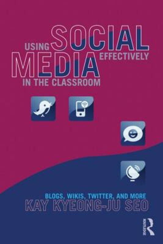 Using Social Media Effectively in the Classroom: Blogs, Wikis, Twitter, and More