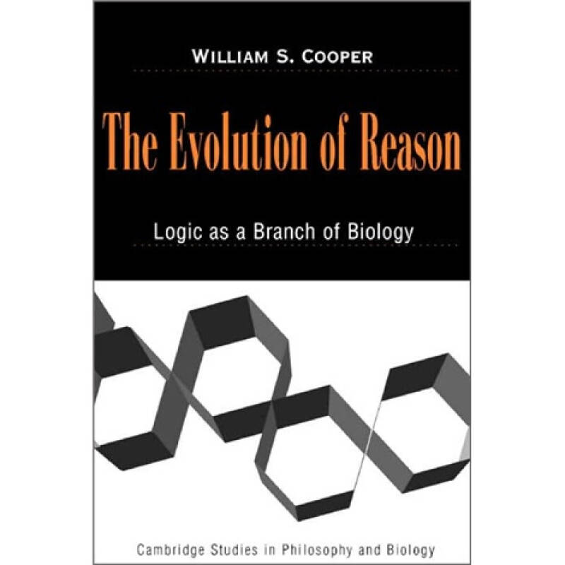 The Evolution of Reason: Logic as a Branch of Biology (Cambridge Studies in Philosophy and Biology)