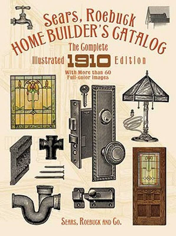 Sears, Roebuck Home Builders Catalog: The Complete Illustrated 1910 Edition