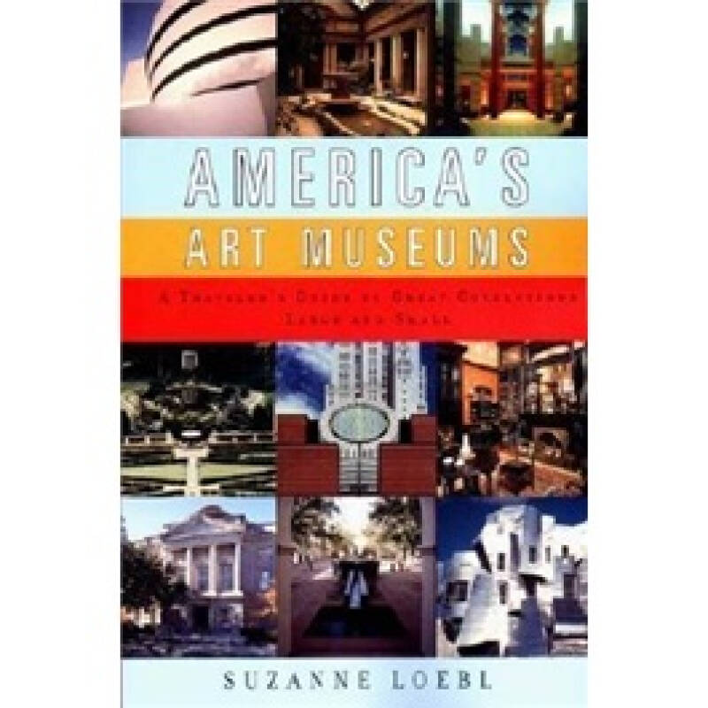 Americas Art Museums: A Travelers Guide to Great Collections Large and Small