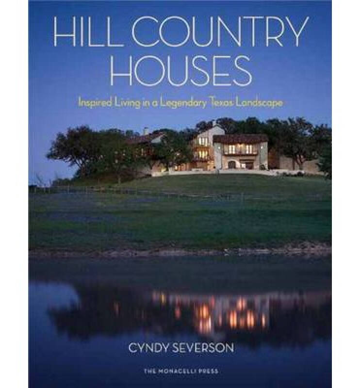 Hill Country Houses: Inspired Living in a Legend