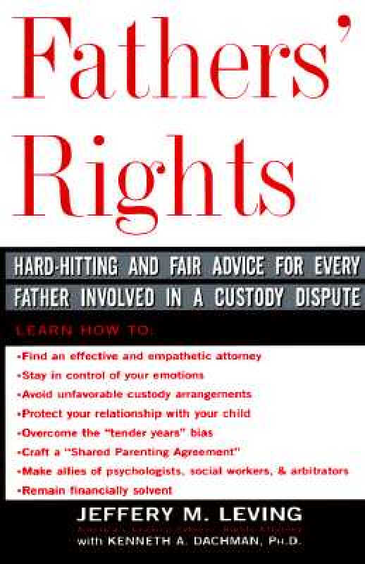 Fathers Rights: Hard-Hitting and Fair Advice for Every Father Involved in a Custody Dispute