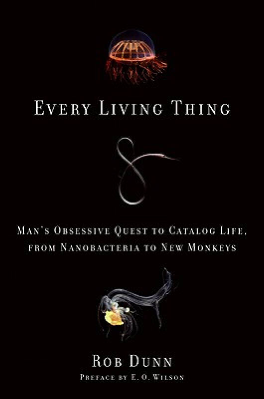 Every Living Thing: Mans Obsessive Quest to Catalog Life, from Nanobacteria to New Monkeys