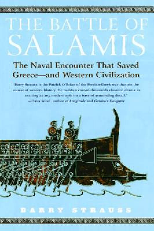 The Battle of Salamis: The Naval Encounter That Saved Greece - And Western Civilization