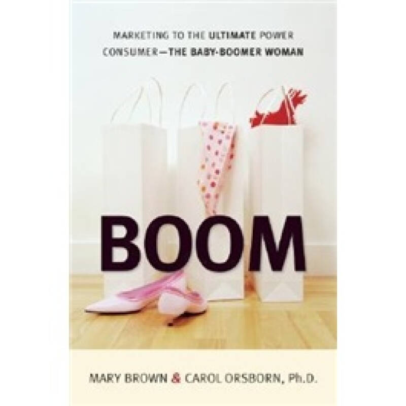 BOOM: Marketing to the Ultimate Power Consumer - The Baby-Boomer Woman
